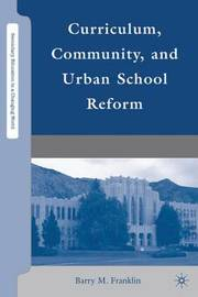 Curriculum, Community, and Urban School Reform by B. Franklin image