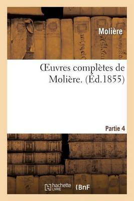 Oeuvres Completes de Moliere. Partie 4 by . Moliere