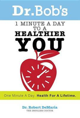 Dr. Bob's 1 Minute a Day to a Healthier You by Robert DeMaria image
