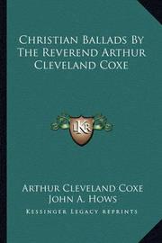 Christian Ballads by the Reverend Arthur Cleveland Coxe by Arthur Cleveland Coxe