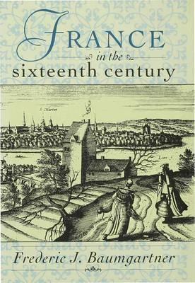 Sixteenth-century France by Frederic J. Baumgartner