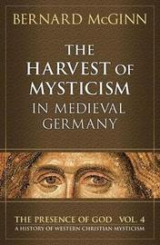 The Harvest of Mysticism in Medieval Germany by Bernard McGinn