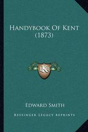 Handybook of Kent (1873) by Professor Edward Smith