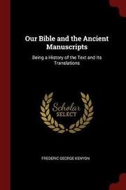 Our Bible and the Ancient Manuscripts by Frederic George Kenyon image