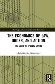 The Economics of Law, Order, and Action by Jakub Bozydar Wisniewski