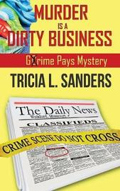 Murder Is a Dirty Business by Tricia L Sanders