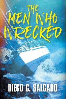The Men Who Wrecked by Diego C. Salgado