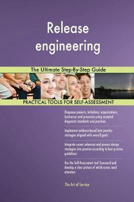 Release Engineering the Ultimate Step-By-Step Guide by Gerardus Blokdyk image