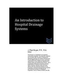 An Introduction to Hospital Drainage Systems by J Paul Guyer