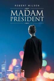 Madam President by Robert Wilson