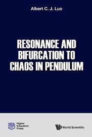 Resonance And Bifurcation To Chaos In Pendulum by Albert C.J. Luo