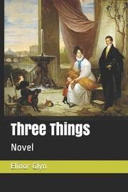 Three Things by Elinor Glyn