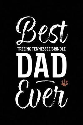 Best Treeing Tennessee Brindle Dad Ever by Arya Wolfe