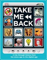 Take Me Back: A Trip Through History from the Stone Age to the Digital Age image