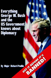 Everything George W. Bush and the US Government Knows About Diplomacy by Richard Poullin image