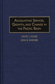 Accounting Services, Growth and Change in the Pacific Basin by David L. McKee