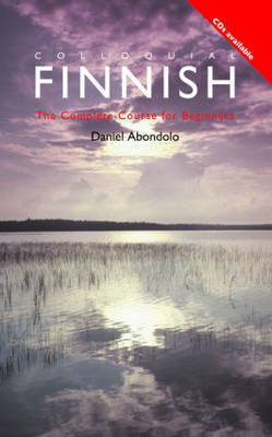 Colloquial Finnish: The Complete Course for Beginners by Daniel Abondolo