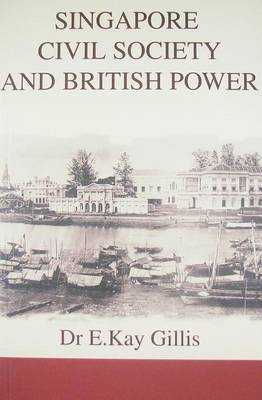 Singapore Civil Society and British Power by E. Kay Gillis