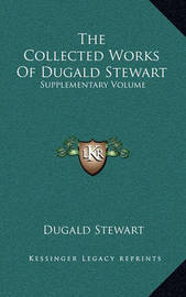 The Collected Works of Dugald Stewart: Supplementary Volume by Dugald Stewart