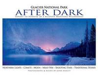 Glacier National Park After Dark by John Ashley