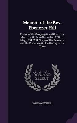 Memoir of the REV. Ebenezer Hill by John Boynton Hill