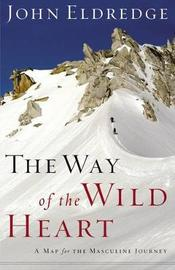 The The Way of the Wild Heart by John Eldredge