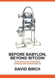 Before Babylon, Beyond Bitcoin by David Birch