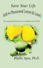 Save Your Life with the Phenomenal Lemon (& Lime!) by Blythe Ayne