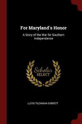 For Maryland's Honor by Lloyd Tilghman Everett