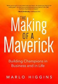 The Making of a Maverick by Marlo Higgins