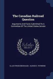 The Canadian Railroad Question by Elijah Wood Meddaugh
