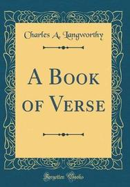 A Book of Verse (Classic Reprint) by Charles a Langworthy image