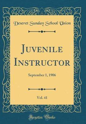 Juvenile Instructor, Vol. 41 by Deseret Sunday School Union