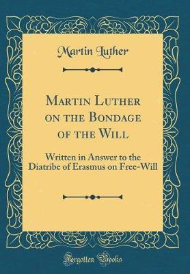 Martin Luther on the Bondage of the Will by Martin Luther