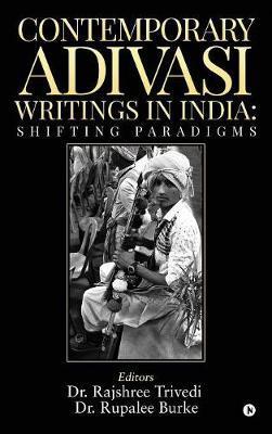 Contemporary Adivasi Writings in India by Dr Rajshree Trivedi
