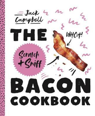 The Scratch & Sniff Bacon Cookbook by Jack Campbell image