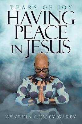 Having Peace in Jesus by Cynthia Ousley-Garey