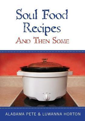 Soul Food Recipes by Luwanna Horton