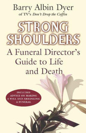 Strong Shoulders: A Funeral Director's Guide to Life and Death by Barry Albin Dyer image
