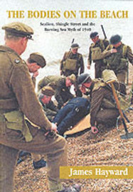 The Bodies on the Beach: Sealion, Shingle Street and the Burning Sea Myth of 1940 by James Hayward image