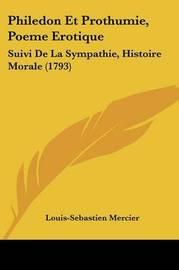 Philedon Et Prothumie, Poeme Erotique: Suivi De La Sympathie, Histoire Morale (1793) by Louis Sebastien Mercier image