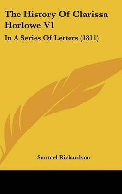 The History of Clarissa Horlowe V1: In a Series of Letters (1811) by Samuel Richardson image