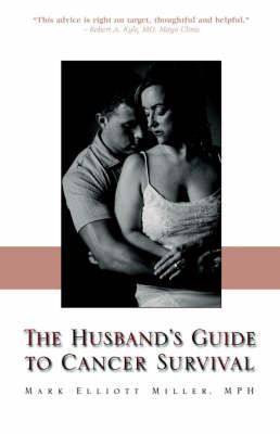 The Husband's Guide to Cancer Survival by MPH, Mark, Elliott Miller