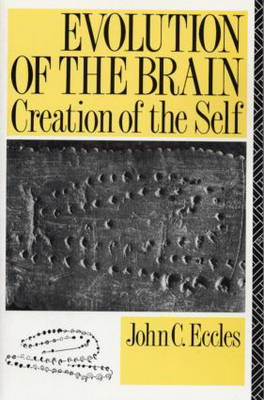 Evolution of the Brain: Creation of the Self by John C Eccles