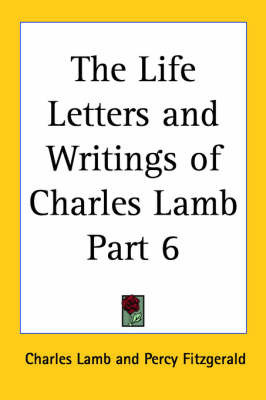 The Life Letters and Writings of Charles Lamb Part 6 by Charles Lamb