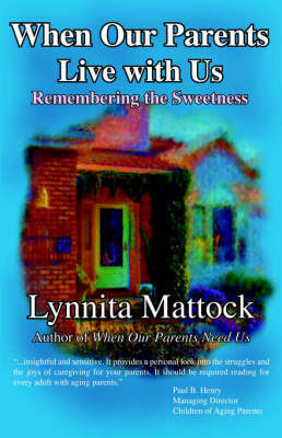 When Our Parents Live with Us: Remembering the Sweetness by Lynnita Mattock