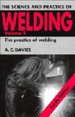The Science and Practice of Welding: Volume 2 by A.C. Davies