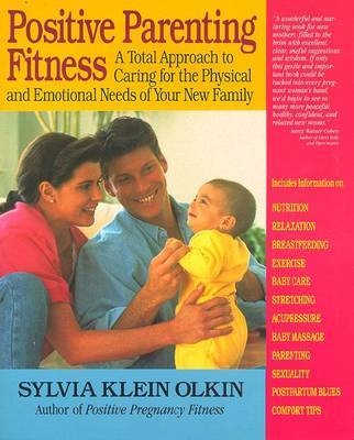 Positive Parenting: A Total Approach to Caring for the Physical and Emotional Needs of Your New Family by Sylvia Klein Olkin image