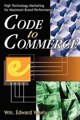 Code to Commerce: High Technology Marketing for Maximum Brand Performance by Wm. Edward Vesely image