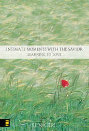 Intimate Moments with the Savior: Learning to Love by Ken Gire image